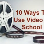 10 Creative Ways To Use Video in Your School